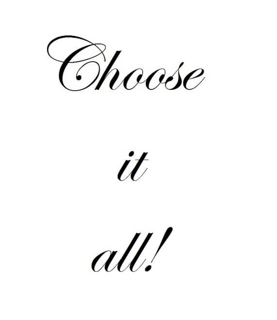 Choose It All!