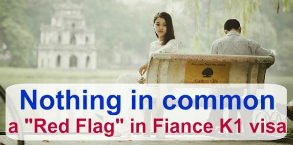 having nothing in common like age difference of uncommon background is a big red flag in your fiance k1 visa petition