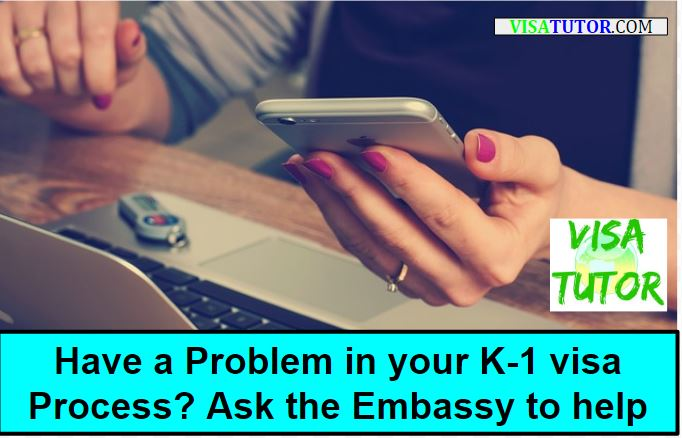 During your K-1 visa process, you may email the US Embassy for help