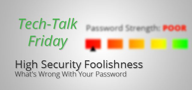 High Securty Foolishness: What's Wrong With Your Password