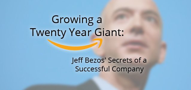 Growing a Twenty Year Giant: Jeff Bezos' Secrets of a Successful Company