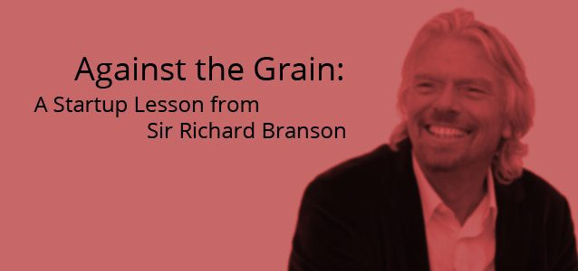 Against the Grain: A Startup Lesson from Sir Richard Branson
