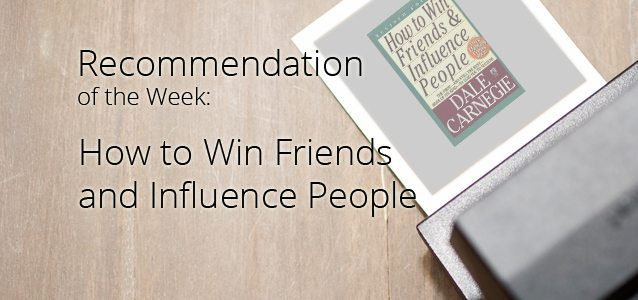 Recommendation of the Week: How to Win Friends and Influence People