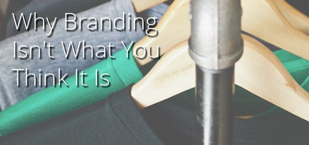 Why Branding Isn't What You Think It Is