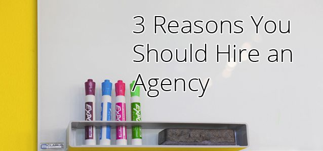 3 Reasons You Should Hire an Agency