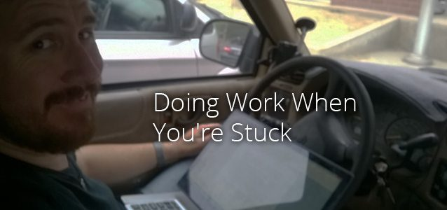 Doing Work When You're Stuck