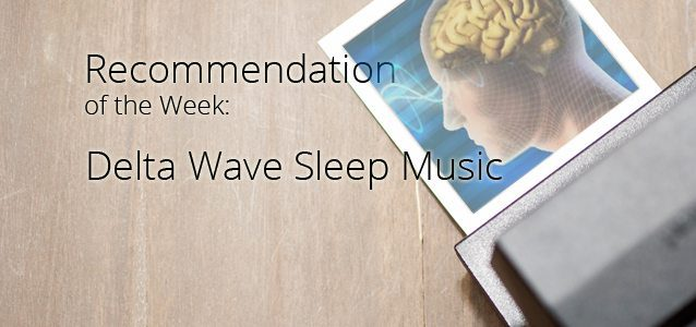 Recommendation of the Week: Delta Wave Sleep Music
