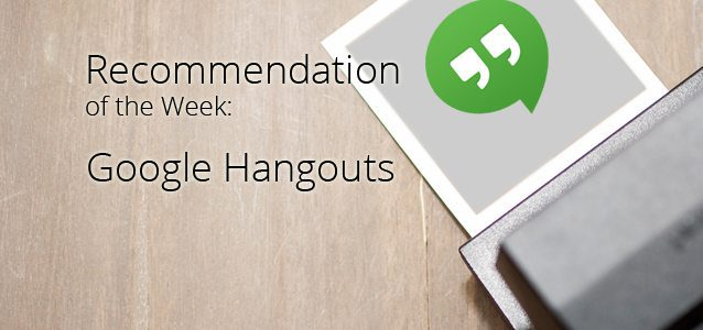 Recommendation of the Week: Google Hangouts