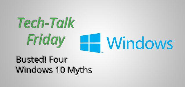 Busted! Four Windows 10 Myths