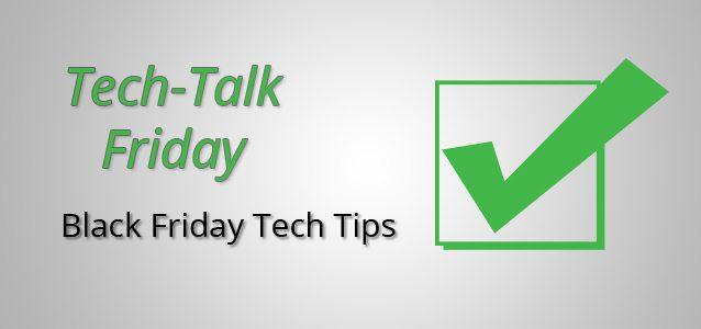 Black Friday Tech Tips