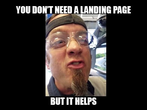Ok, technically you don't need a landing page, but it really does help.