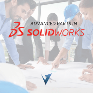 Advanced Parts in Solidworks Training Courses, Classes, and Programs