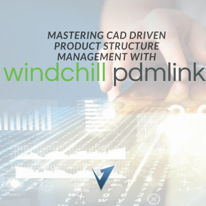 Mastering CAD Driven Product Structure Management with Windchill PDMlink Training Courses, Classes, and Programs