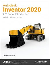 Autodesk Inventor 2020: A Tutorial Introduction Reference SDC Book