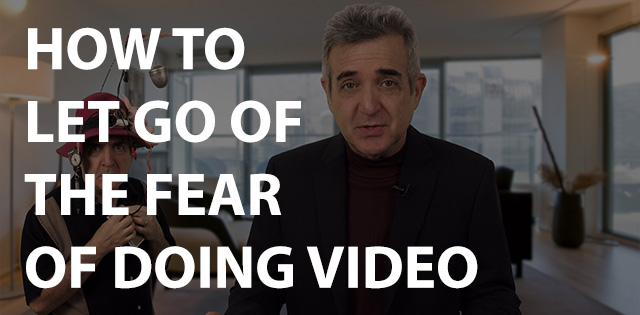 How to Let Go of the Fear of Doing Video Once and For All