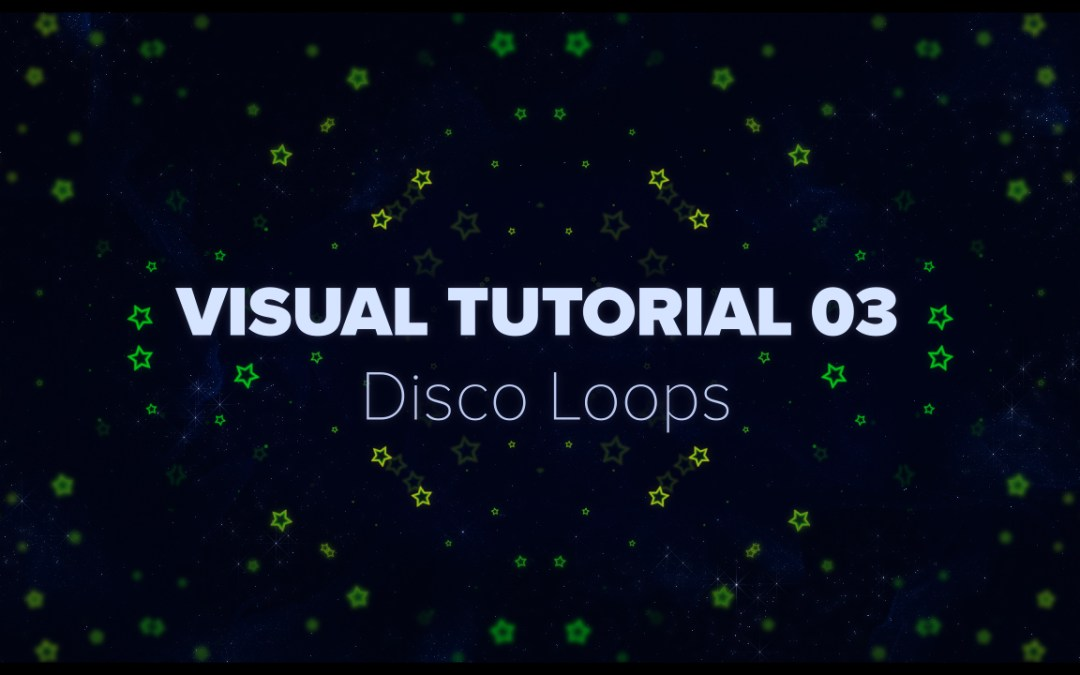 VISUAL TUTORIAL 03 – Disco Loops
