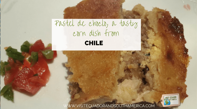 Pastel de choclo, a tasty corn dish from Chile