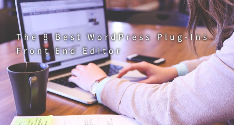 The 8 Best WordPress Plug-Ins Front End Editor