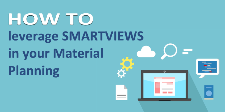 How to leverage SmartViews in your Material Planning