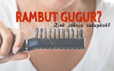 Rambut Gugur! Zink Sahaja Cukupkah Untuk Rambut Tumbuh Semula?