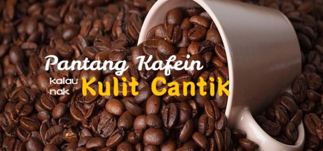 Pantang Kafein Kalau Nak Kulit Cantik