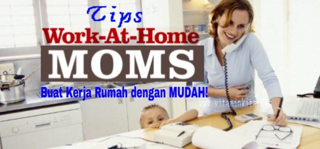 Tips Ibu Bekerja Dari Rumah (WAHM) Lakukan Kerja Rumah Dengan Mudah
