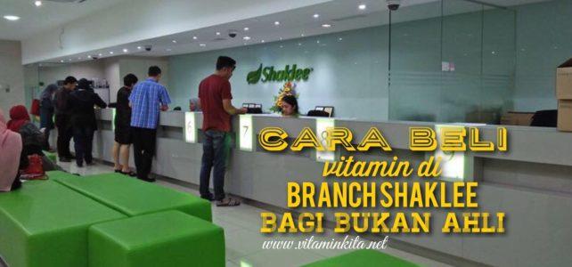 Cara Beli Vitamin Shaklee di Branch Bagi Yang Belum Mendaftar Sebagai Ahli