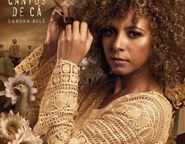 Sandra Belê retorna à Paraíba e lança novo álbum intitulado álbum 'Cantos de cá'