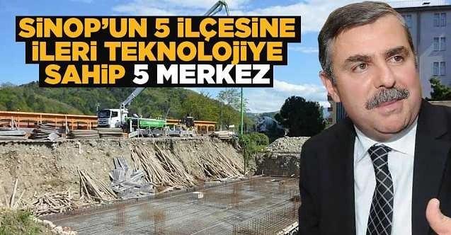 Sinop'un 5 ilçesine ileri teknolojili sağlık merkezi
