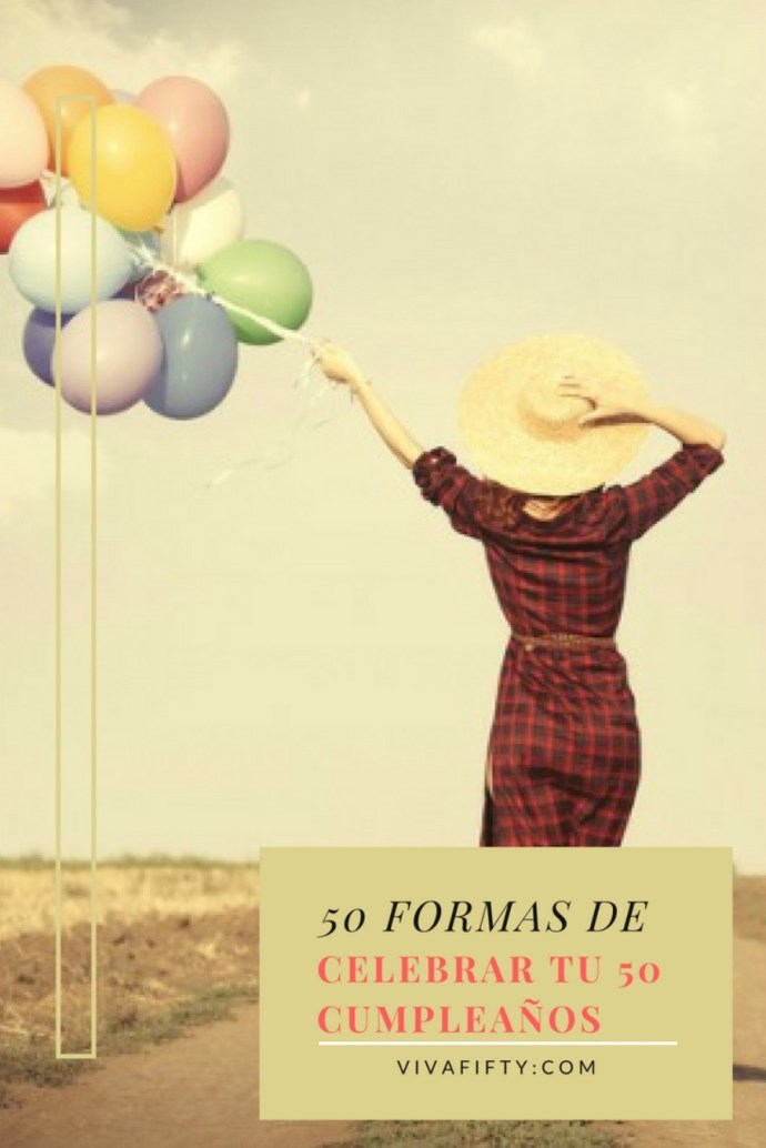 50 Maneras de celebrar tu 50 cumpleaños