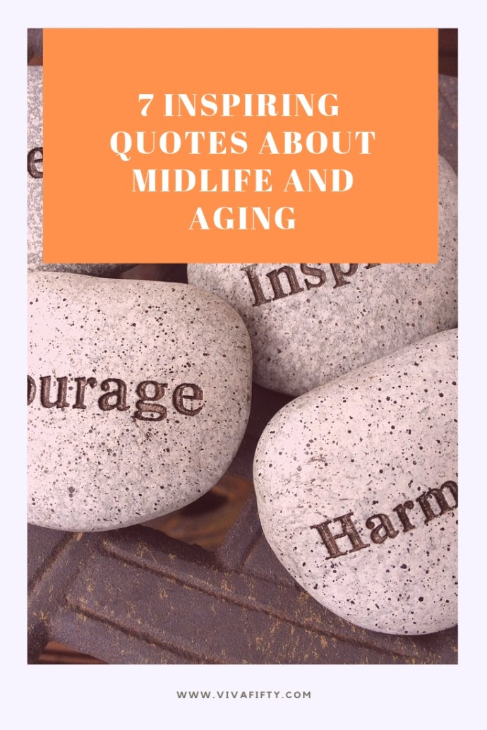 Midlife and aging often require a regular dose of inspiration to keep us going. Here are seven quotes to help you do just that. #midlife #aging #quotes