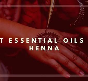 Best Essential Oils for Henna-Vivorific Health