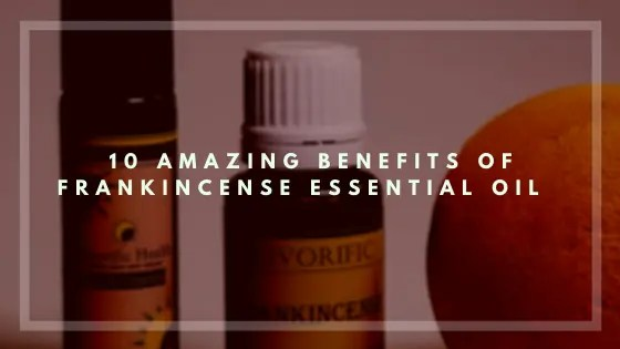 10 Amazing Benefits of Frankincense Essential Oil-Vivorific Health