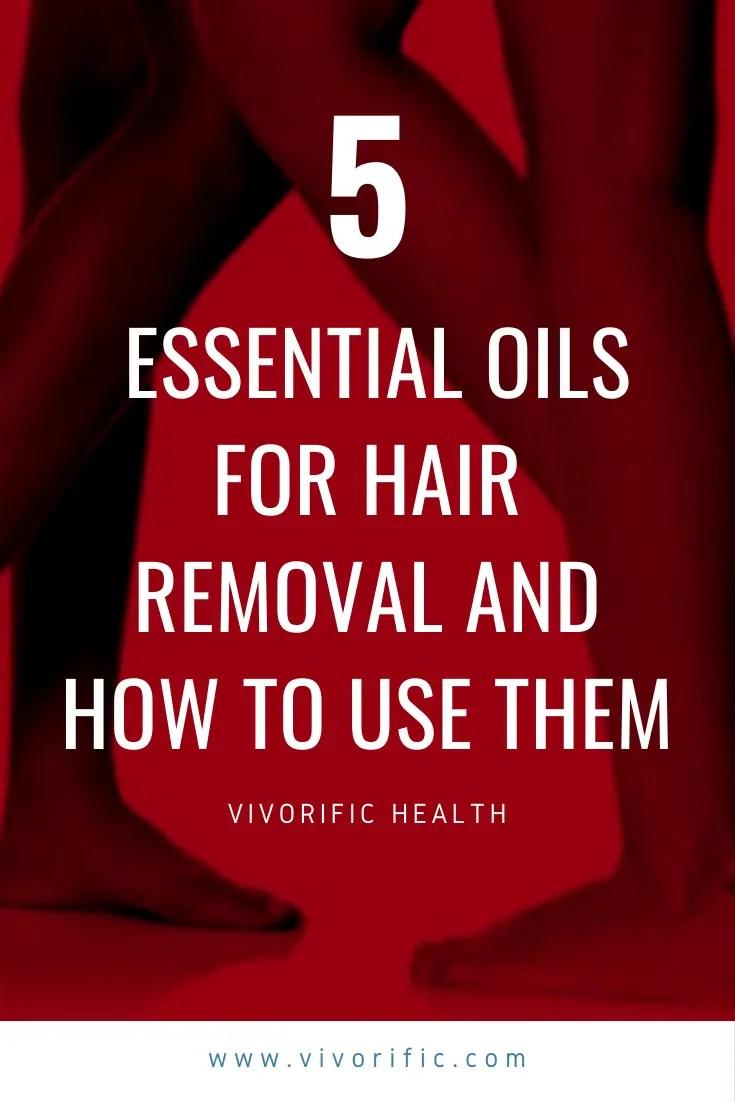 Best 5 Essential Oils for Hair Removal - Vivorific Health-