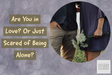 Are You in Love? Or Just Scared of Being Alone?