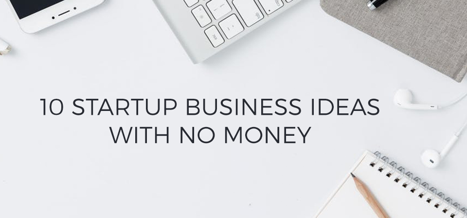 Startup business idea with no money