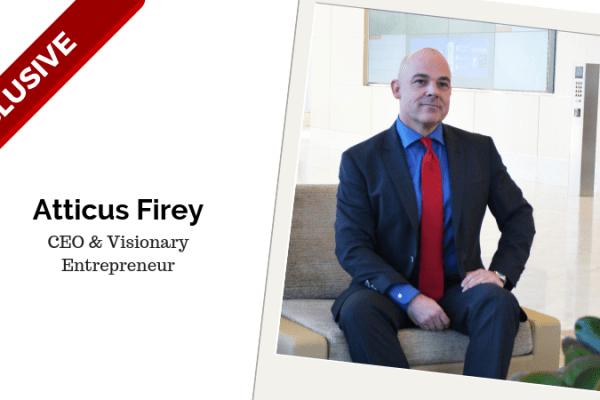 Atticus Firey CEO & Visionary Entrepreneur