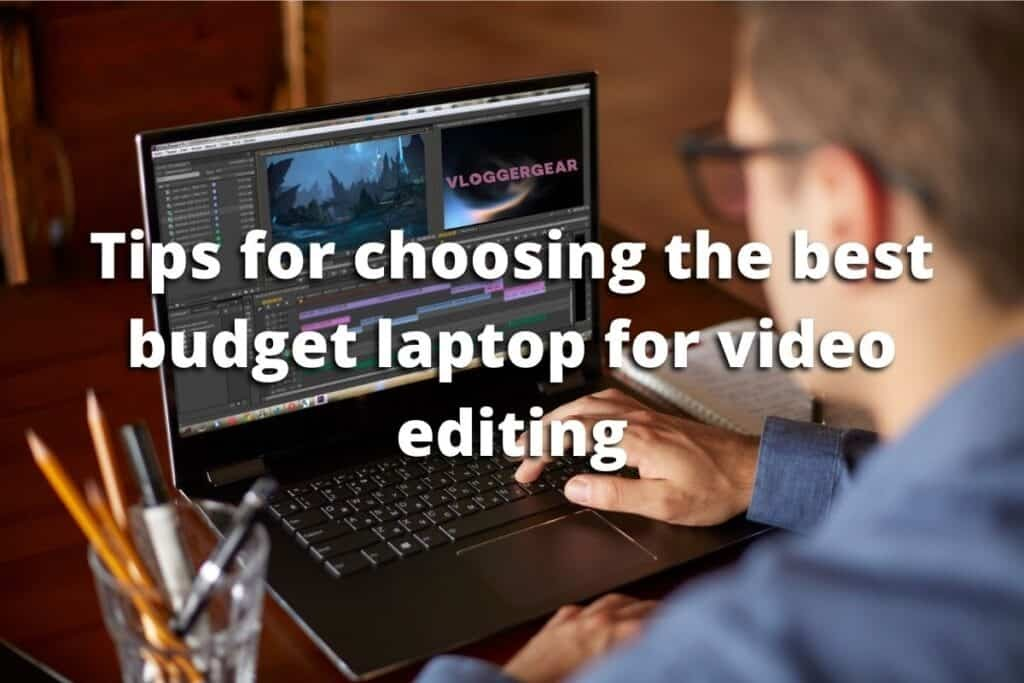 Tips for choosing the best budget laptop for video editing
