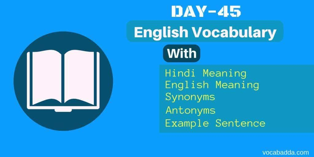 Important Vocabulary list with Synonyms, Antonyms and Sentence Day-45
