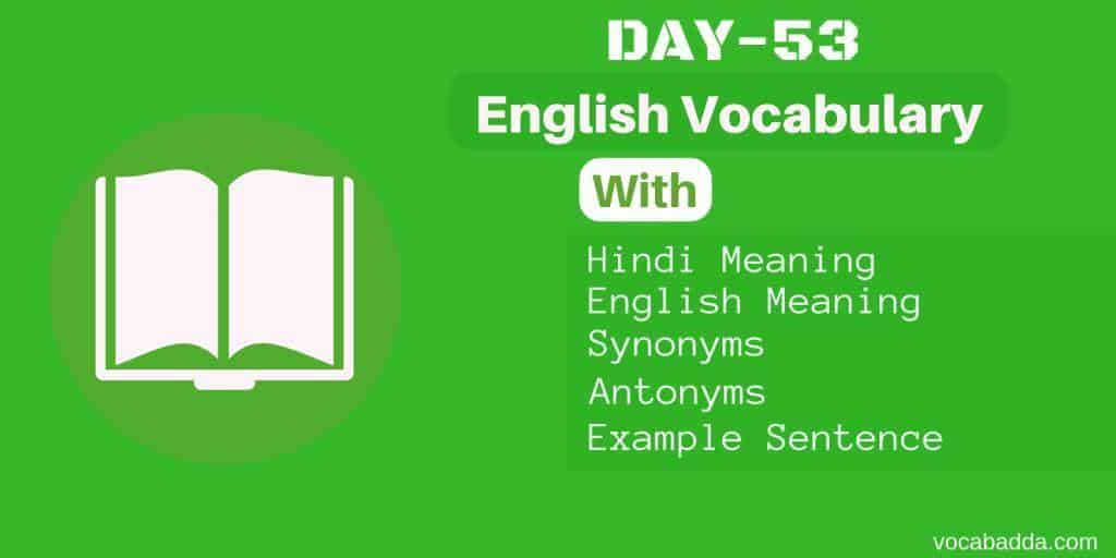 Daily use vocabulary words with Synonyms, Antonyms and meaning