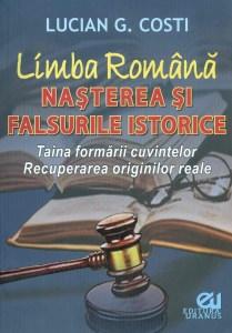 Lucian Costi Limba romana Nasterea si falsurile istorice Taina formarii cuvintelor Recuperarea originilor reale