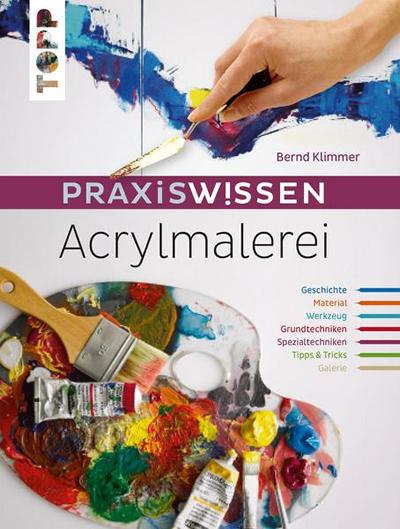 Bernd Klimmer : Praxiswissen Acrylmalerei