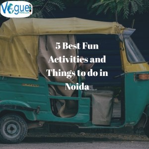 5 Best Fun Activities and Things to do in Noida