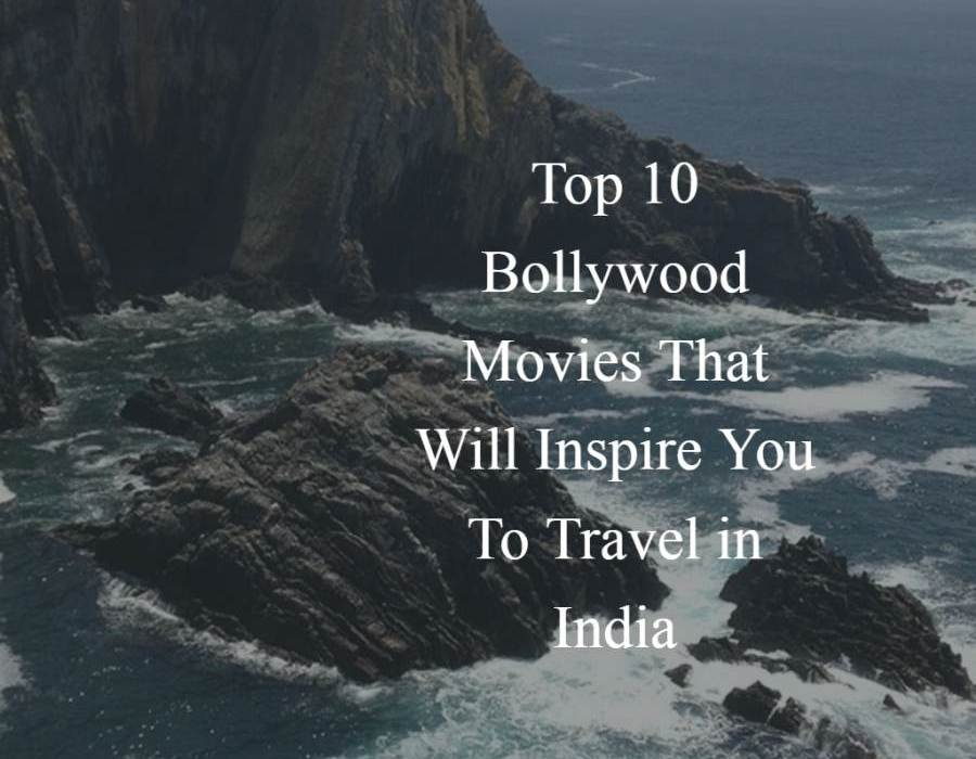 Top 10 Bollywood Movies That Will Inspire You To Travel in India
