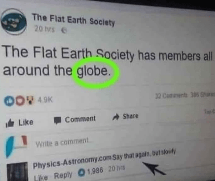 """Post from the Flat Earth Society reads: The FES has members around the globe. A response from Physics-Astronomy.com reads """"say that again, but slowly""""."""