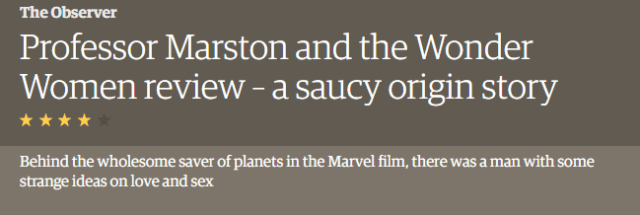 "Screenshot from the Guardian website reading ""Professor Marston & the Wonder Women review - a saucy origin story"" four stars Behind the wholesome saver of planets in the Marvel film [sic], there was a man with some strange ideas on love and sex"