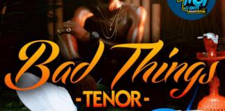 TENOR- BAD THINGS