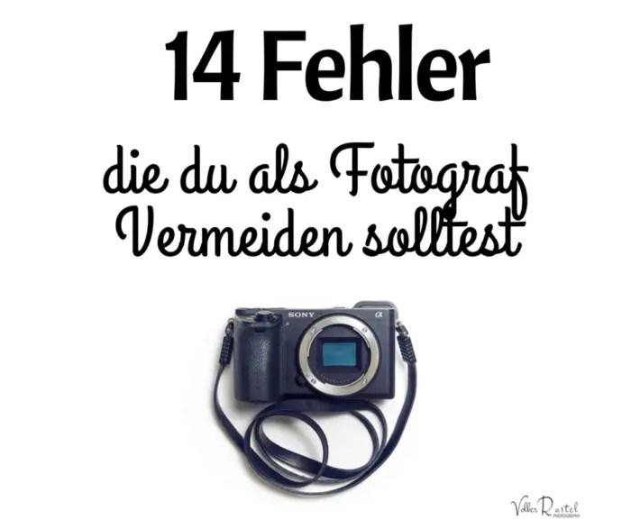 14 Fehler die du als Fotograf vermeiden solltest