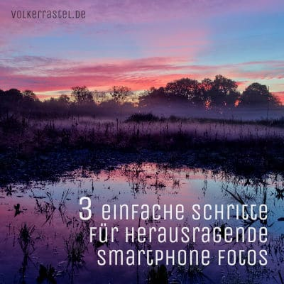 3 Einfache Schritte für herausragende smartphone Fotos