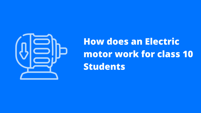 How does an Electric motor work for class 10 Students